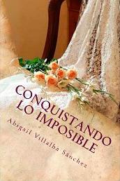 Conquistando lo imposible (Imposibles nº 1) de Abigail Villalba Sanchez
