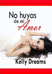 No huyas de mi amor de Kelly Dreams