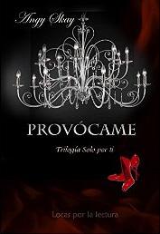 Provócame (Trilogía Solo Por Ti) de Angy Skay