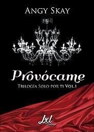 Provócame (Trilogía Solo Por Ti nº 1) de Angy Skay